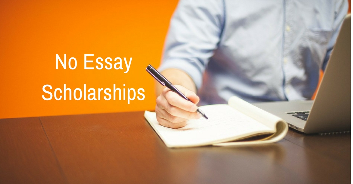 scholarships no essay Scholarship essay how to gain attention scholarships or bursaries are awarded to exceptional applicants only your track record can be impeccable, your grades can.